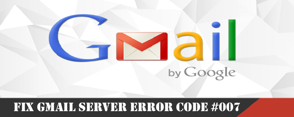 Gmail Server Error 007